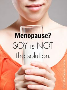Why Soy is Not a Smart Solution for Menopausal Symptoms - Holistic Squid