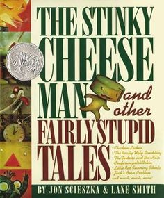 The Stinky Cheese Man: And Other Fairly Stupid Tales by Jon Scieszka