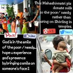 God is in the smile of the poor / needy..... hope u experience god's presence by bringing a smile on someone's face !!