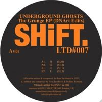 SHIFTLTD007 - Underground Ghosts - The Grunge Ep (DNArt Edits) by SHIFT LTD on SoundCloud