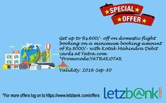 Get upto Rs.600/- off on minimum booking of Rs.8000/- on  domestic flights at #yatra.com with #kotakmahindra #debitcards.  For more details on the #offer visit -https://www.letzbank.com/offers
