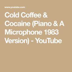 Cold Coffee & Cocaine (Piano & A Microphone 1983 Version) - YouTube National Coffee Day, To Youtube, Piano, Cold, Pianos