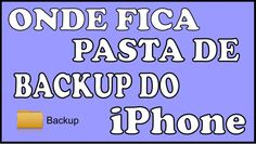 Onde fica a pasta de backup do iPhone