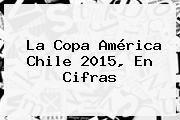 http://tecnoautos.com/wp-content/uploads/imagenes/tendencias/thumbs/la-copa-america-chile-2015-en-cifras.jpg Programacion Copa America 2015. La Copa América Chile 2015, en cifras, Enlaces, Imágenes, Videos y Tweets - http://tecnoautos.com/actualidad/programacion-copa-america-2015-la-copa-america-chile-2015-en-cifras/