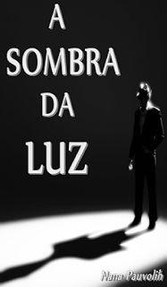 Livros !: Resenha: A Sombra da Luz - Nana Pauvolih