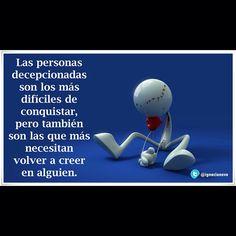 〽️Las personas decepcionadas son las más difíciles de conquistar, pero también son las que mas necesitan volver a creer en alguien.