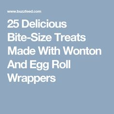 25 Delicious Bite-Size Treats Made With Wonton And Egg Roll Wrappers