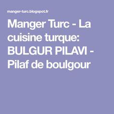 Manger Turc - La cuisine turque: BULGUR PILAVI - Pilaf de boulgour Bulgur, Rice, Turkish Tea, Turkish Dessert, Turkish Cuisine, Turkish Recipes, Eat