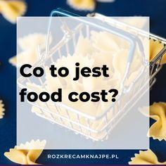 Co to jest food cost i jak go obliczyć? Food Cost, Blog, Blogging