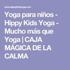 Yoga para niños - Hippy Kids Yoga - Mucho más que Yoga | CAJA MÁGICA DE LA CALMA