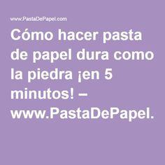 Cómo hacer pasta de papel dura como la piedra ¡en 5 minutos! – www.PastaDePapel.com