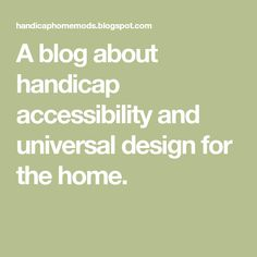 A blog about handicap accessibility and universal design for the home.