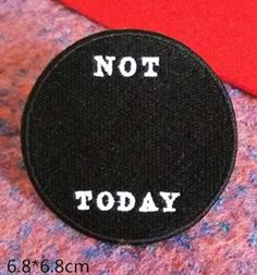 "DIY your photo charms, compatible with Pandora bracelets. Make your gifts special. ""Not Today"" patch. This patch represents the black hole into which my dreams fall when I say ""not today"". Punk Patches, Cool Patches, Pin And Patches, Sew On Patches, Iron On Patches, Rock Shirts, Embroidery Patches, Embroidered Patch, Morale Patch"