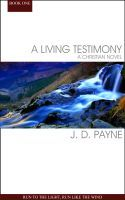 A Living Testimony: Run To The Light, Run Like The Wind, an ebook by J. D. Payne at Smashwords