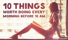 10things worth doing every morning before 10am