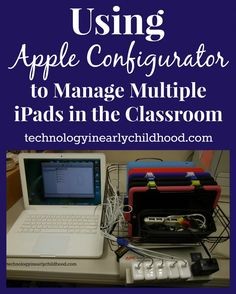 Using Apple Configurator to Set Up Classroom iPads | technologyinearlychildhood.com