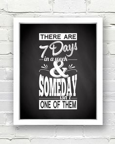 There are 7 Days in a week & Someday isn't One of Them - INSTANT DOWNLOAD - 8x10