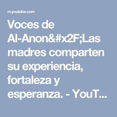 Voces de Al-Anon/Las madres comparten su experiencia, fortaleza y esperanza. - YouTube