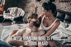Be with someone who is proud of your beard From beardoholic.com