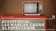 Audiovisual: Las marcas 'cazan' al espectadr. by Toni Güell