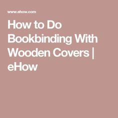 How to Do Bookbinding With Wooden Covers   eHow