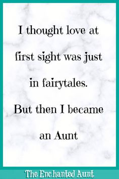 I thought love at first sight was just in fairytales. But then I became an Aunt. I'm not a Mom and I might never be. I am an Aunt and I'm quite proud of it. Niece Quotes From Aunt, Auntie Quotes, Sister Love Quotes, Baby Love Quotes, Sister Poems, Father Daughter Quotes, Grandmother Quotes, Father Quotes, Quotes For Kids