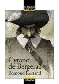 CYRANO DE BERGERAC Edmond Rostand. Edición recomendada a partir de 12 años