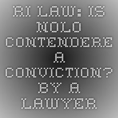 A plea of nolo contendere with a sentence of probation and a contribution to the violent crimes indemnity fund or court costs will not constitute a conviction under Rhode Island law! For example, A plea of nolo contendere with a sentence of a filing and a contribution to the violent crimes indemnity fund (vcif) will not constitute a conviction under Rhode Island law.