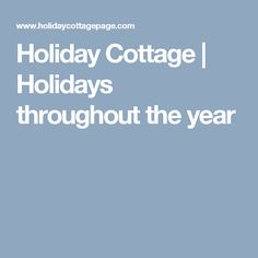 Holiday Cottage | Holidays throughout the year