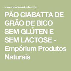 PÃO CIABATTA DE GRÃO DE BICO SEM GLÚTEN E SEM LACTOSE - Empórium Produtos Naturais