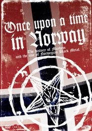 Once Upon a Time in Norway —Interviews with central members of early Norwegian black metal bands about Mayhem, the early black metal scene and the crimes they committed.