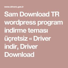 Sam Download TR wordpress program indirme teması üçretsiz « Driver indir, Driver Download