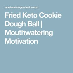 Fried Keto Cookie Dough Ball | Mouthwatering Motivation