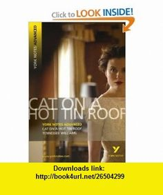 Cat on a Hot Tin Roof (York Notes Advanced) (9781405861816) Tennessee Williams, Steve Roberts , ISBN-10: 1405861819  , ISBN-13: 978-1405861816 ,  , tutorials , pdf , ebook , torrent , downloads , rapidshare , filesonic , hotfile , megaupload , fileserve