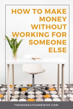 10 Ways to Make Money Without Working for Someone Else