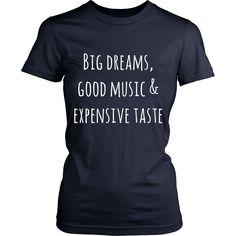 Big dreams, good music & expensive taste Crew/Tank/Tee