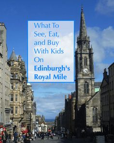 The Royal Mile is the focal point of any trip to Edinburgh.  Here are the best things for parents and kids to enjoy together