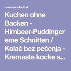 Kuchen ohne Backen - Himbeer-Puddingcreme Schnitten / Kolač bez pečenja - Kremaste kocke sa preljevom od malina - Hanuma kocht - Der zweisprachige Foodblog