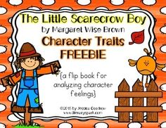 """This product contains a flip book for analyzing how the character's feelings change throughout the story in """"The Little Scarecrow Boy"""" by Margaret Wise Brown. Students complete the scarecrow face on the front of each flap illustrating his feelings at the beginning, middle, and end of the story."""