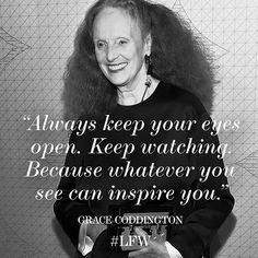 British fashion editor Grace Coddington is an icon for her otherworldly shoots and unique eye. As we launch into the second day of #LFW, we're remembering one of our favorite quotes from the woman who continues to create and inspire others after over forty years in the industry.