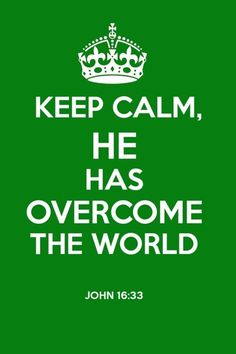 """""""I have told you these things, so that in me you may have peace. In this world you will have trouble. But take heart! I have overcome the world."""" (John 16:33)"""