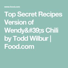 Top Secret Recipes Version of Wendy's Chili by Todd Wilbur | Food.com