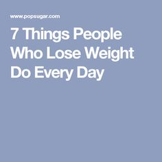 7 Things People Who Lose Weight Do Every Day