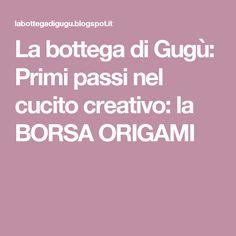 La bottega di Gugù: Primi passi nel cucito creativo: la BORSA ORIGAMI