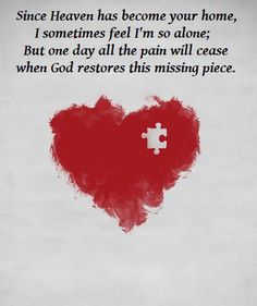 The missing piece: We miss the pieces of our puzzle SO much. Remember to stay together, love everyone & listen closely to God until we see you again. Love Always, Mama & Daddy