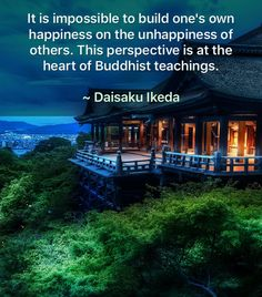 Buddhism . It's impossible to build one's own happiness on the unhappiness of others.