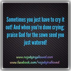 Psalm 126:5 Those who sow in tears shall reap in joy!