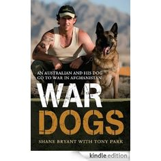 War Dogs: An Australian and His Dog Go to War in Afghanistan eBook: Shane Bryant: Amazon.com.au: Kindle Store