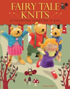 Fairy Tale Knits: 20 Enchanting Characters to Make - really cute :)        List Price	$22.99  Online Price	$ 17.47  Member Price (Learn More)	$ 16.60