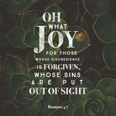 """""""Saying, Blessed are they whose iniquities are forgiven, and whose sins are covered."""" Romans 4:7 KJV http://bible.com/1/rom.4.7.kjv"""